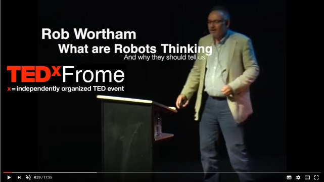Rob Wortham talks at TEDx Frome - What are the robots thinking and why should they tell us?